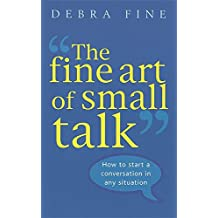 The Fine Art of Small Talk How to Start a Conversation, Keep It Going, Build Networking Skills - and Leave a Positive Impression! Book Cover