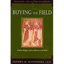 [(Buying the Field : Catholic Religious Life in Mission to the World)] [By (author) IHM Sandra Schneiders] published on (July, 2013)