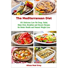 The Mediterranean Diet: 101 Delicious Low Fat Soup, Salad, Main Dish, Breakfast and Dessert Recipes for Better Health and Natural Weight Loss (Free Gift): ... Loss Diets (Fitness) (English Edition)