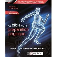 La Bible de la préparation physique - 1re édition: Le guide scientifique et pratique pour tous