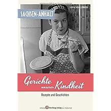 Sachsen-Anhalt - Gerichte unserer Kindheit: Rezepte und Geschichten