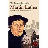 Martin Luther: Sein Leben und seine Zeit