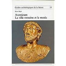 Guides archéologiques de la Suisse 19 Aventicum La ville romaine et le musée