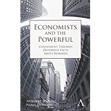 Economists and the Powerful: Convenient Theories, Distorted Facts, Ample Rewards (Anthem Other Canon Economics) by Norbert H???ring (2012-10-01)