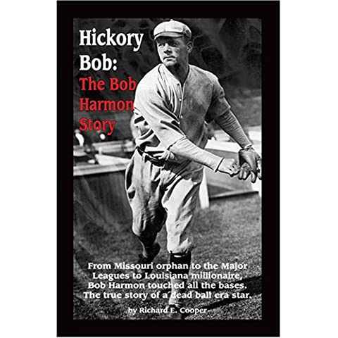 Hickory Bob: The Bob Harmon Story, From Missouri orphan to the Major Leagues to Louisiana milllionaire, Bob Harmon touched all the bases.  The true story of a dead