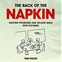 Back of the Napkin: Solving problems and selling ideas with pictures by Dan Roam (13-Jul-2012) Paperback