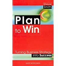 Plan to Win: Turning Strategy into Success (Quest) by Steve Smith (1998-11-03)