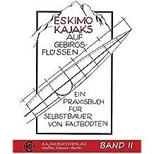 Eskimokajaks auf Gebirgsflüssen Band II: Ein Praxisbuch für Selbstbauer von Faltbooten