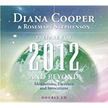 Prepare for 2012 and Beyond: Meditations, Exercises and Invocations