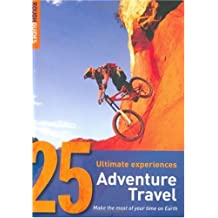 Adventure Travel: 25 Ultimate Experiences (Rough Guide 25s)