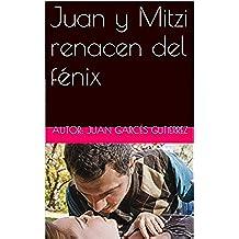 Juan y Mitzi renacen del fénix (novelas de autoayuda)