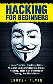 Hacking for Beginners: Learn Practical Hacking Skills! All About Computer Hacking, Ethical Hacking, Black Hat,