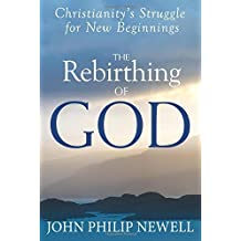 [(The Rebirthing of God: Christianity's Struggle for New Beginnings)] [ By (author) John Philip Newell ] [September, 2014]