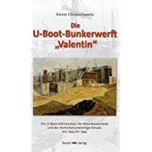 """Die U-Boot-Bunkerwerft """"Valentin"""": Der U-Boot-Sektionsbau, die Betonbautechnik und der menschenunwürdige Einsatz von 1943 bis 1945"""