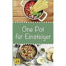 One Pot für Einsteiger: Leckere und einfache Einsteiger-Gerichte aus einem Topf