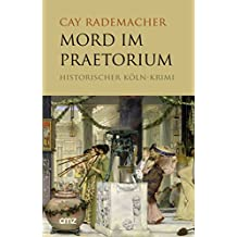 Mord im Praetorium: Historischer Köln-Krimi