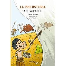 La Prehistoria A Tu Alcance (Oniro - Querido Mundo)