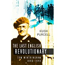 Last English Revolutionary: Tom Wintringham 1898-1949