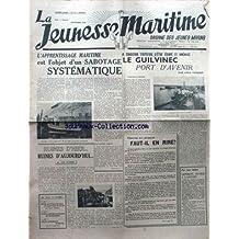 JEUNESSE MARITIME (LA) [No 134] du 01/09/1946 - L'APPRENTISSAGE MARITIME EST L'OBJET D'UN SABOTAGE SYSTEMATIQUE - LE GUILVINEC PORT D'AVENIR PAR A. TREBERN - RUINES - JEAN BUHANNIC.