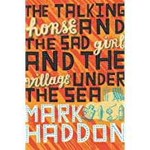 The Talking Horse and the Sad Girl and the Village Under the Sea by Mark Haddon (2005-10-07)