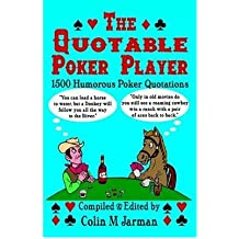 { THE QUOTABLE POKER PLAYER - FUNNY POKER QUOTES FROM STUD TO HOLD EM } By Jarman, Colin M ( Author ) [ Nov - 2010 ] [ Paperback ]
