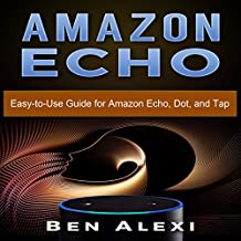 Amazon Echo: Easy-to-Use Guide for Amazon Echo, Dot, and Tap
