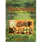 Ayurveda: A Life of Balance the Complete Guide to Ayurvedic Nutrition and Body Types with Recipes