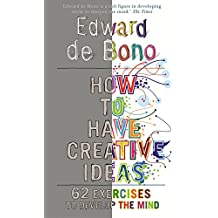 How to Have Creative Ideas: 62 exercises to develop the mind
