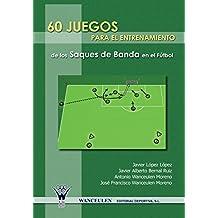 60 Juegos Para El Entrenamiento Integrado De Los Saques De Banda En El Futbol