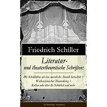 Literatur- und theatertheoretische Schriften: Die Schaubühne als eine moralische Anstalt betrachtet + Wallensteinischer Theaterkrieg + Kallias oder über ... und sentimentalische Dichtung und mehr