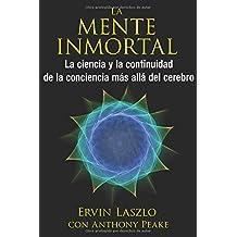 La mente inmortal: La ciencia y la continuidad de la conciencia más allá del cerebro