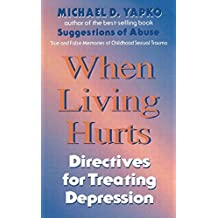 When Living Hurts: Directives For Treating Depression by Michael D. Yapko Ph.D. (1999-04-29)