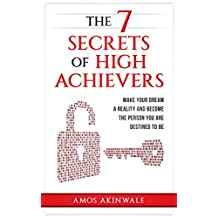 THE 7 SECRETS OF HIGH ACHIEVERS: Make Your Dream A Reality And  Become The Person You Are Destined To Be (English Edition)