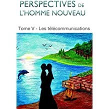 Perspectives de l'homme nouveau Tome V: Les télécommunications (French Edition)