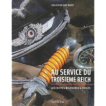 Au service du troisième Reich : Les coiffes militaires et civiles, collection Eric Rayot