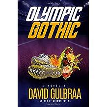 Olympic Gothic: A Novel By David Gulbraa