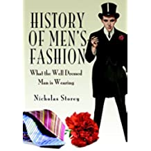 History of Men's Fashion: What the Well Dressed Man is Wearing (English Edition)