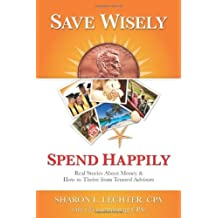 Save Wisely, Spend Happily: Real Stories about Money and How to Thrive from Trusted Advisors by Sharon L. Lechter (2013-06-04)