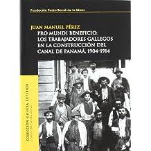 Pro mundi beneficio: Los trabajadores gallegos en la construcción del canal de Panamá, 1904-1914 (Galicia exterior)