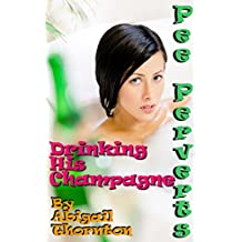 Pee Perverts: Drinking His Champagne (Pee Perverts: Drinking Champagne Book 4) (English Edition)