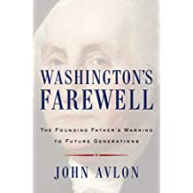 Washington's Farewell: The Founding Father's Warning to Future Generations (English Edition)