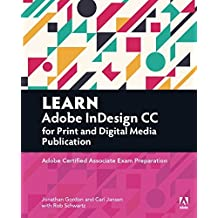 Learn Adobe InDesign CC for Print and Digital Media Publication: Adobe Certified Associate Exam Preparation (Adobe Certified Associate (ACA)) by Jonathan Gordon (2016-02-21)
