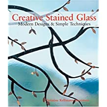 Creative Stained Glass: Modern Designs and Simple Techniques