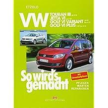 VW Touran III (ab 8/10): VW Jetta VI (ab 7/10), VW Golf VI Variant (ab 10/09 bis 4/13), VW Golf VI Plus (ab 3/09 bis 1/14), So wird´s gemacht Band 151