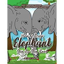 How to Draw Elephant Step-by-Step Book: Easy Drawing Lessons for Kids to Learn to Draw Elephants (English Edition)