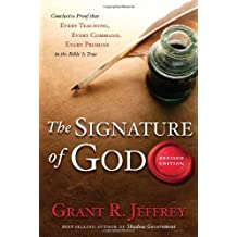 The Signature of God, Revised Edition: Conclusive Proof That Every Teaching, Every Command, Every Promise in the Bible Is True by Grant R. Jeffrey (2010-07-20)