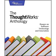 The Thoughtworks Anthology: Essays on Software Technology and Innovation