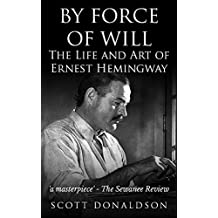 By Force of Will: The Life and Art of Ernest Hemingway (English Edition)