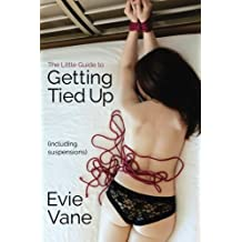 By Evie Vane The Little Guide to Getting Tied Up (Including Suspensions) [Paperback]