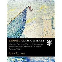 Modern Painters, Vol. II. Re-Arranged, in Two Volumes, and Revised, by the Author, Vol. I